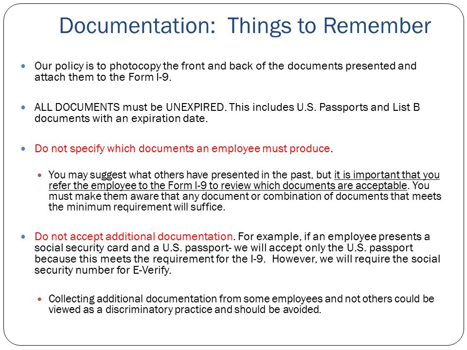 Documentation: Things to Remember Our policy is to photocopy the front and back of the documents presented and attach them to the Form I-9. ALL DOCUME