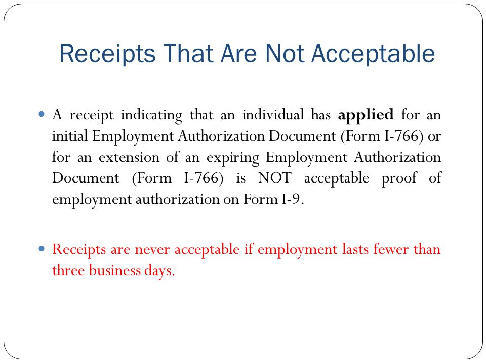 Receipts That Are Not Acceptable A receipt indicating that an individual has applied for an initial Employment Authorization Document (Form I-766) or