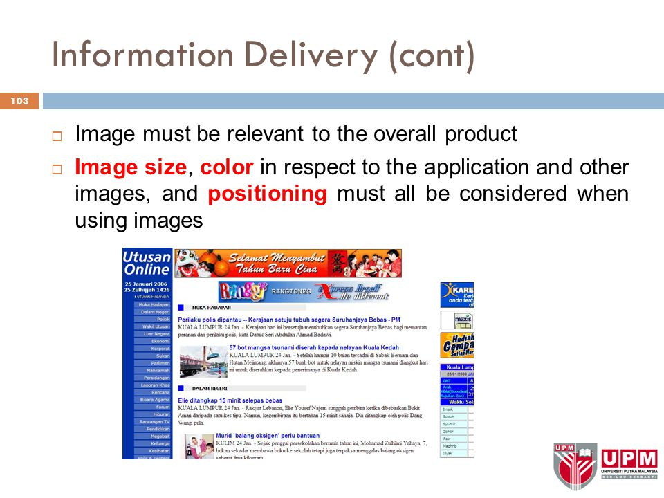 Information Delivery (cont)  Image must be relevant to the overall product  Image size, color in respect to the application and other images, and positioning must all be considered when using images 103