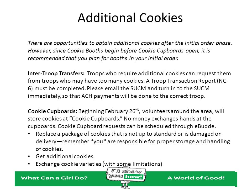 Additional Cookies There are opportunities to obtain additional cookies after the initial order phase. However, since Cookie Booths begin before Cooki