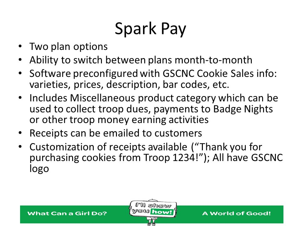 Spark Pay Two plan options Ability to switch between plans month-to-month Software preconfigured with GSCNC Cookie Sales info: varieties, prices, desc