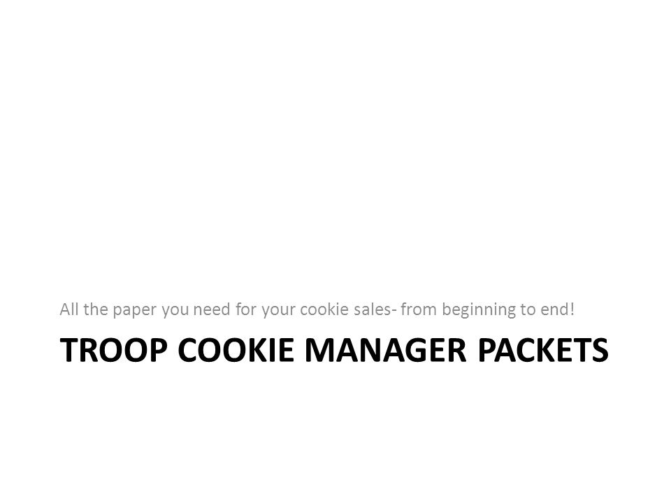 TROOP COOKIE MANAGER PACKETS All the paper you need for your cookie sales- from beginning to end!