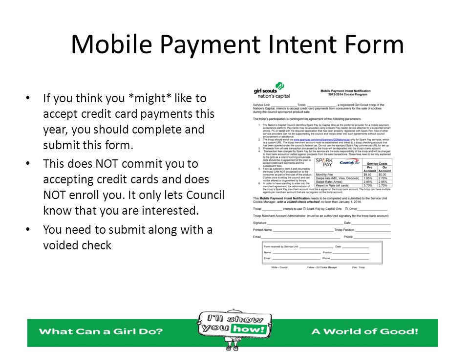 Mobile Payment Intent Form If you think you *might* like to accept credit card payments this year, you should complete and submit this form. This does