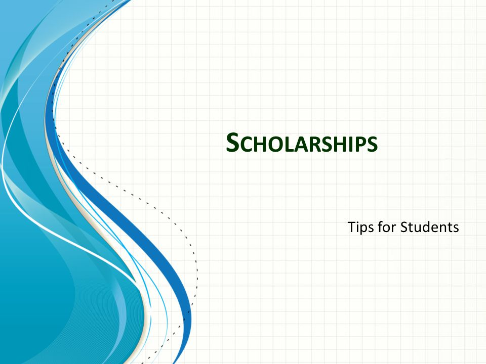 S CHOLARSHIPS Tips for Students