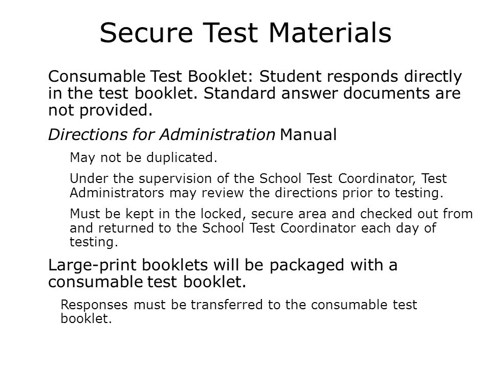 Secure Test Materials  Consumable Test Booklet: Student responds directly in the test booklet.