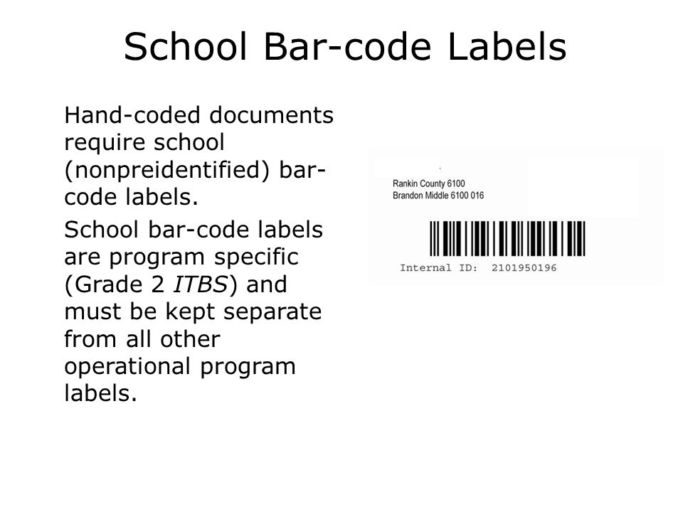 School Bar-code Labels  Hand-coded documents require school (nonpreidentified) bar- code labels.