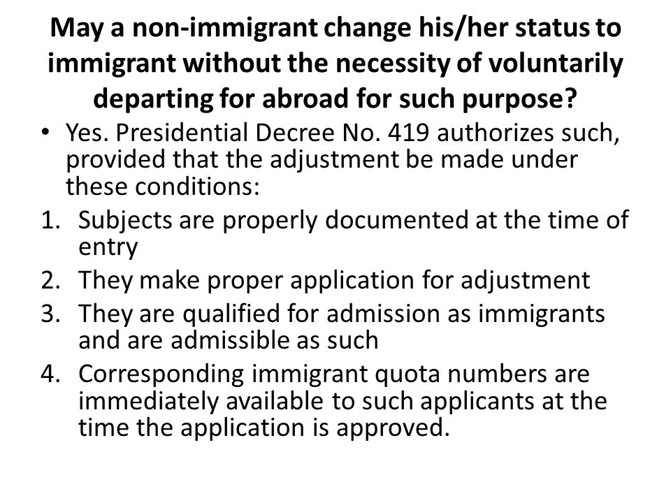 May a non-immigrant change his/her status to immigrant without the necessity of voluntarily departing for abroad for such purpose.