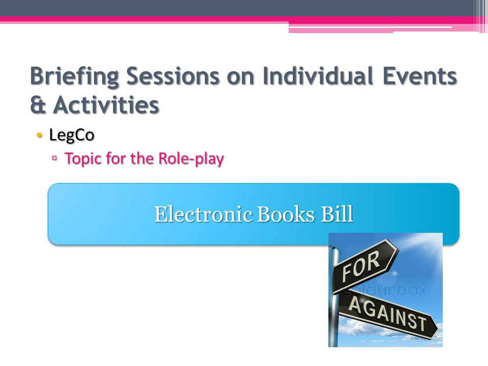 Briefing Sessions on Individual Events & Activities LegCo LegCo ▫ Topic for the Role-play Electronic Books Bill