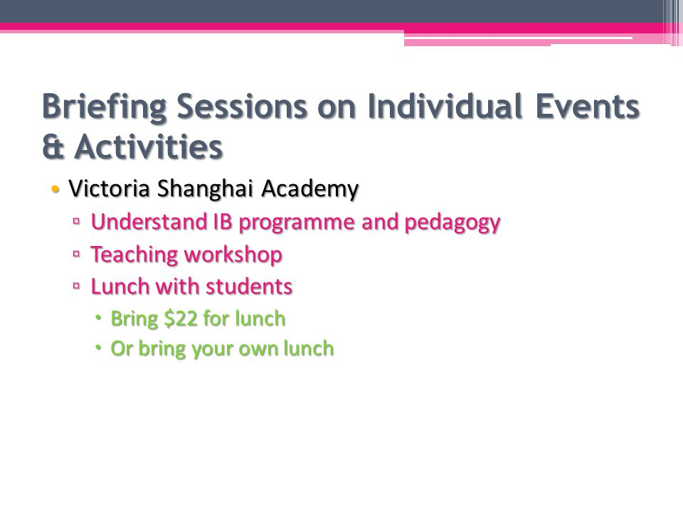 Briefing Sessions on Individual Events & Activities Translation Talk and Workshop Translation Talk and Workshop ▫ Please update the activity time:  09:30 – 16:00 ▫ Items to bring:  A (bilingual) dictionary you have been using  Pens and notebook ▫ Pre-study