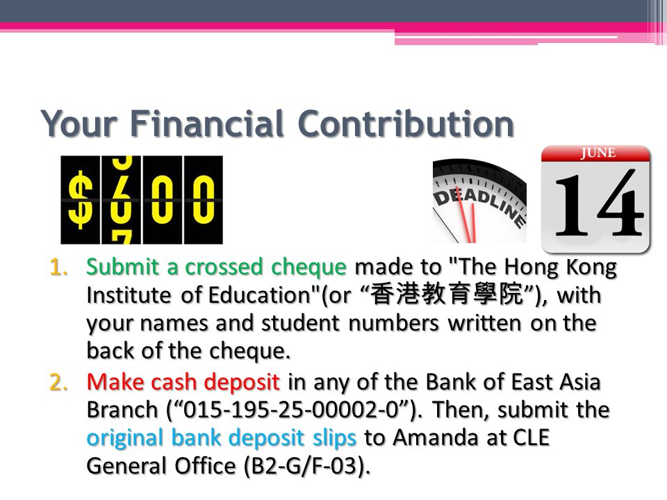 Your Financial Contribution 1.Submit a crossed cheque made to The Hong Kong Institute of Education (or 香港教育學院 ), with your names and student numbers written on the back of the cheque.