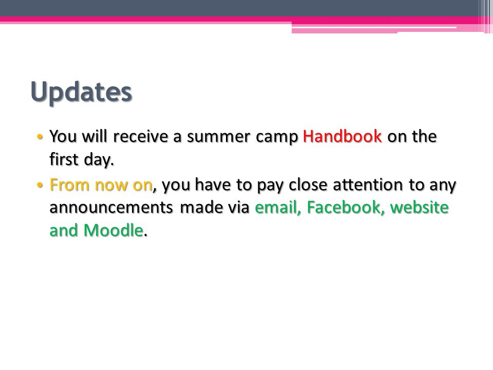 Updates You will receive a summer camp Handbook on the first day.