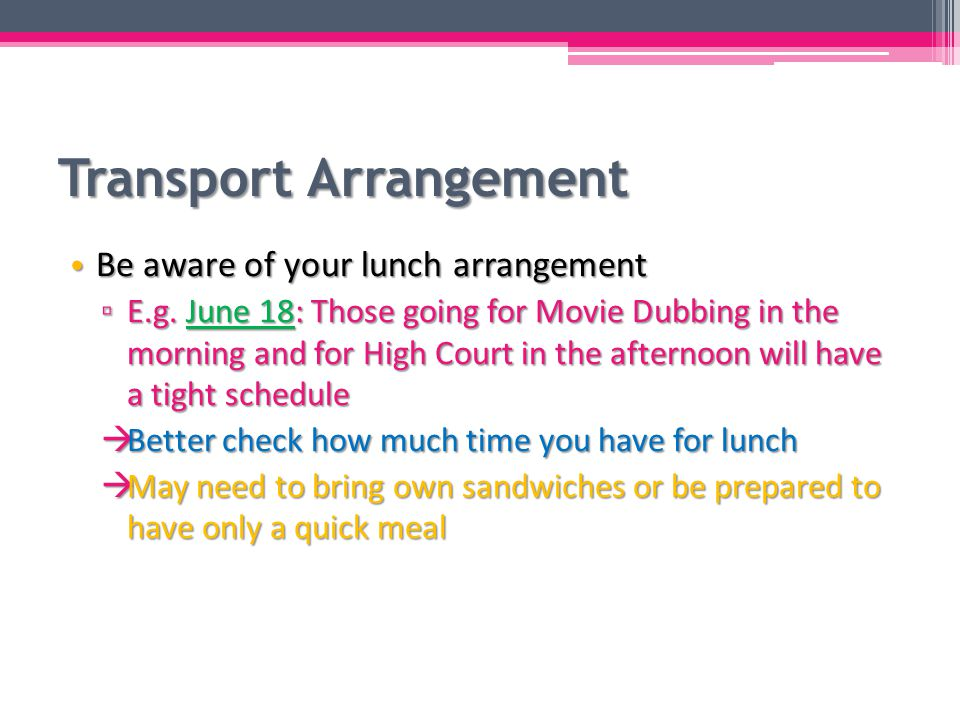 Transport Arrangement Be aware of your lunch arrangement Be aware of your lunch arrangement ▫ E.g.