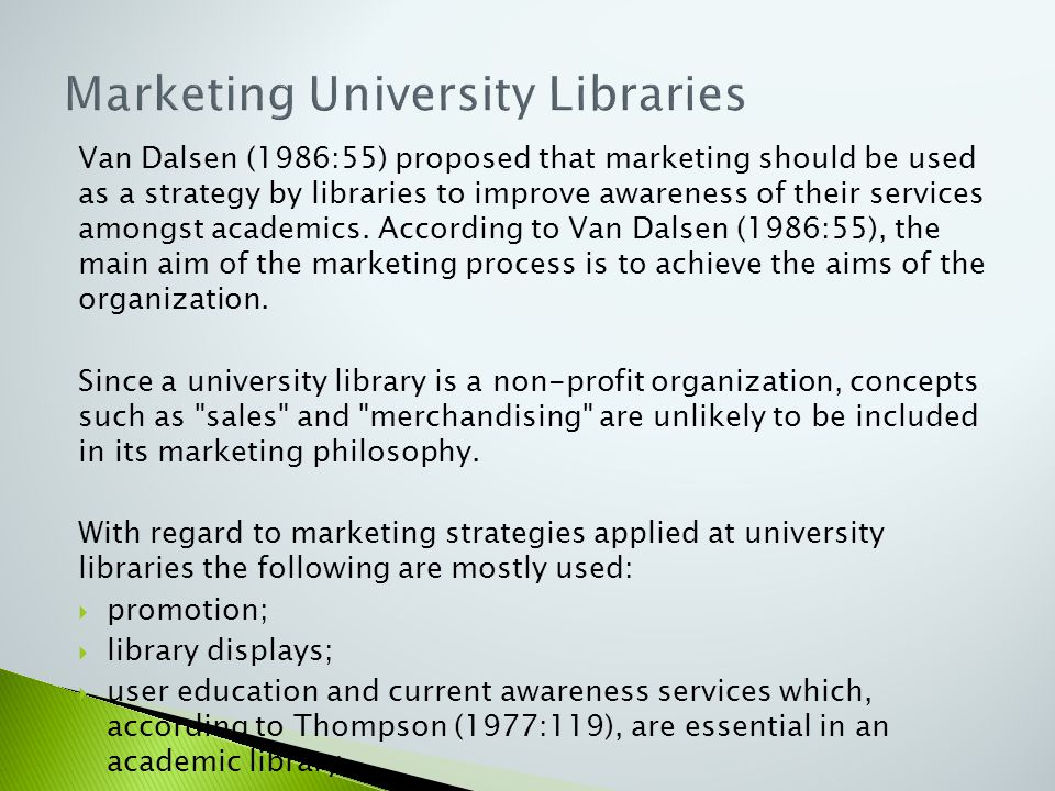 Van Dalsen (1986:55) proposed that marketing should be used as a strategy by libraries to improve awareness of their services amongst academics. Accor