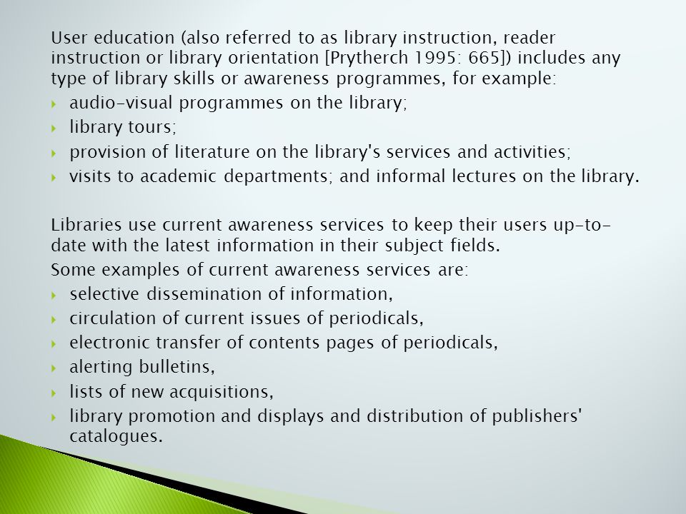 User education (also referred to as library instruction, reader instruction or library orientation [Prytherch 1995: 665]) includes any type of library