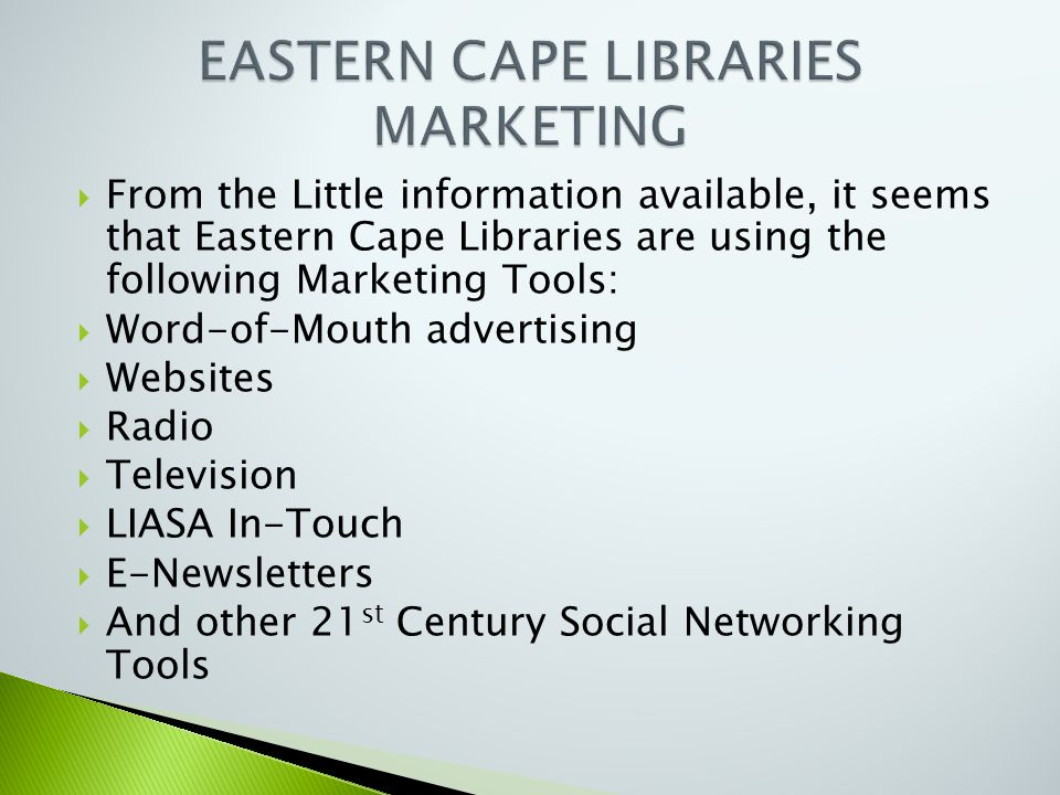  From the Little information available, it seems that Eastern Cape Libraries are using the following Marketing Tools:  Word-of-Mouth advertising  W