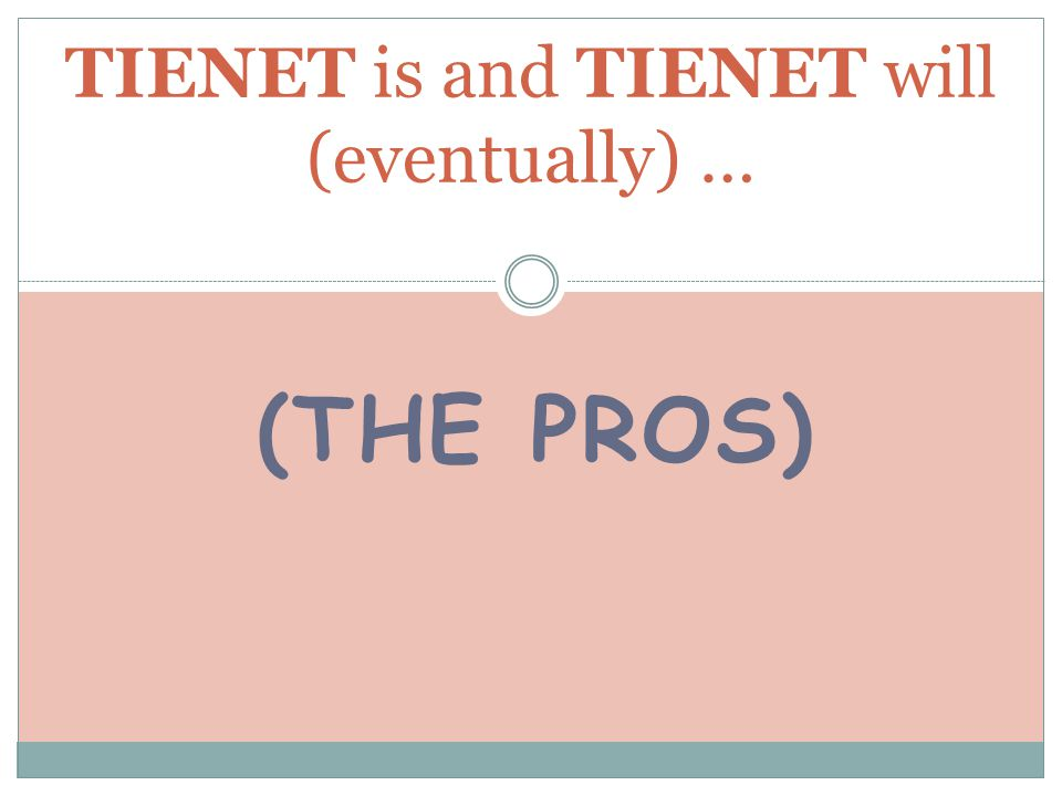(THE PROS) TIENET is and TIENET will (eventually) …