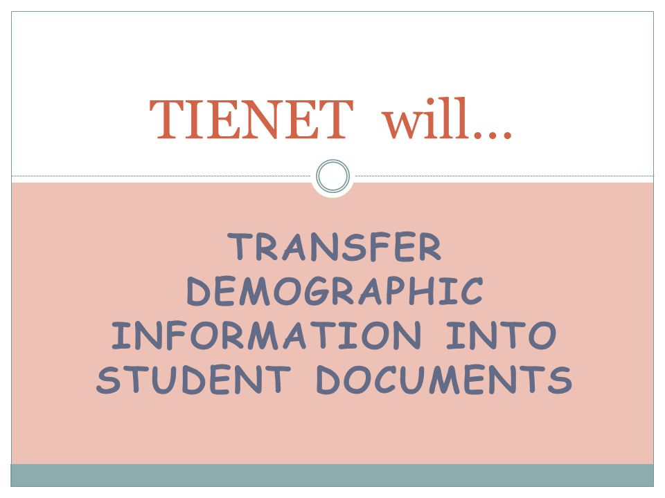 TRANSFER DEMOGRAPHIC INFORMATION INTO STUDENT DOCUMENTS TIENET will…