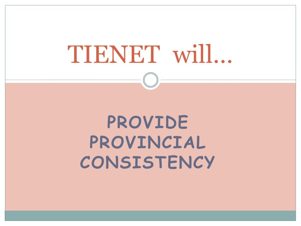PROVIDE PROVINCIAL CONSISTENCY TIENET will…