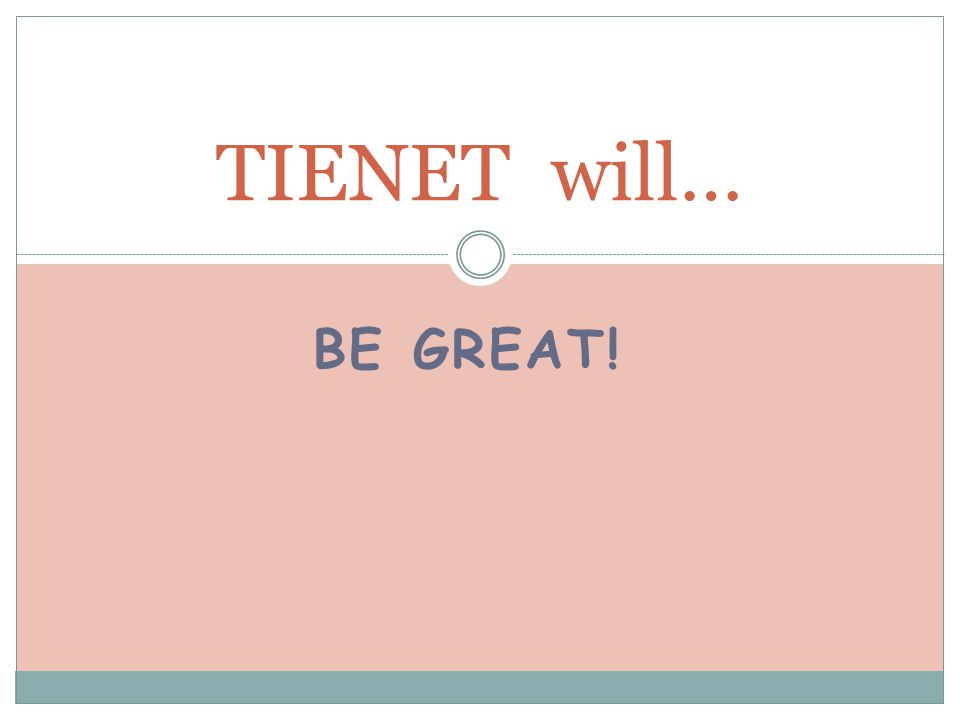 BE GREAT! TIENET will…