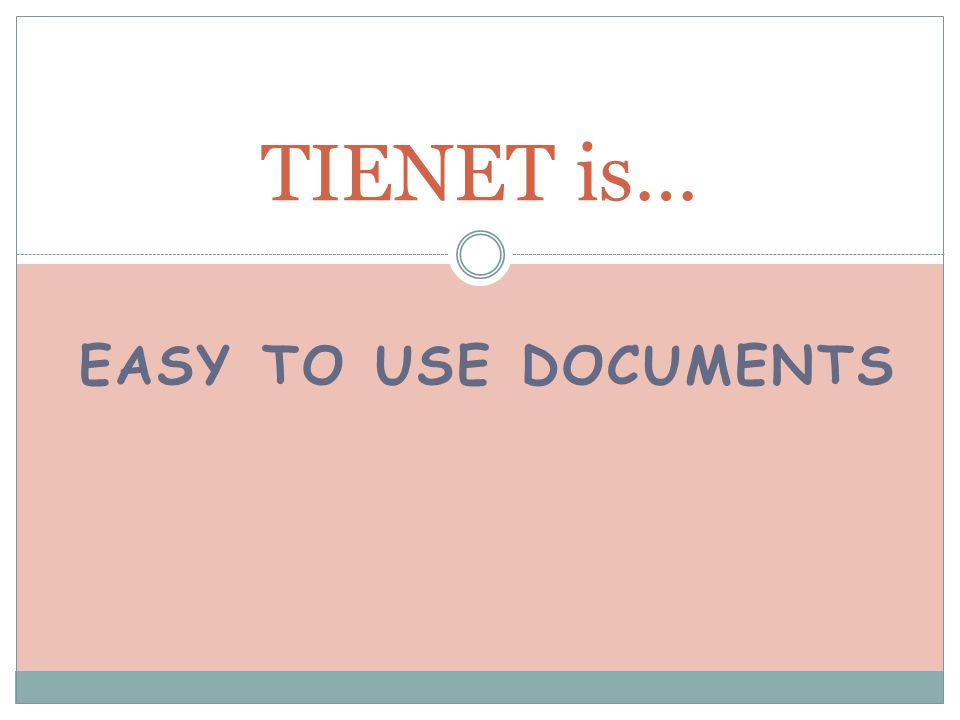 EASY TO USE DOCUMENTS TIENET is…