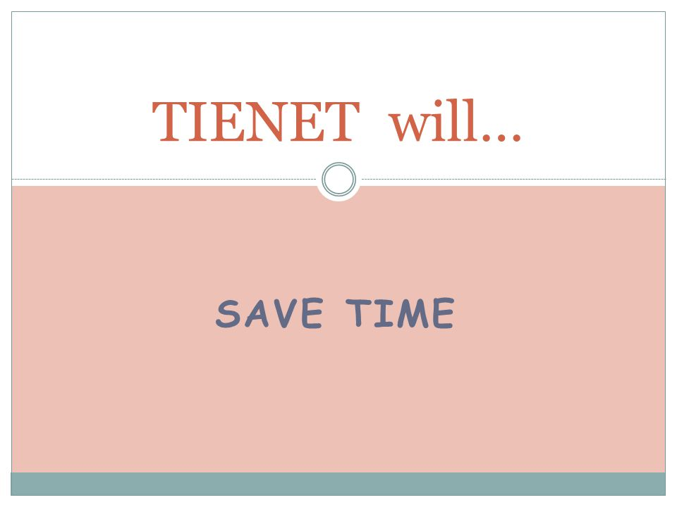 SAVE TIME TIENET will…
