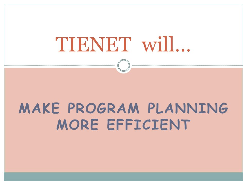 MAKE PROGRAM PLANNING MORE EFFICIENT TIENET will…