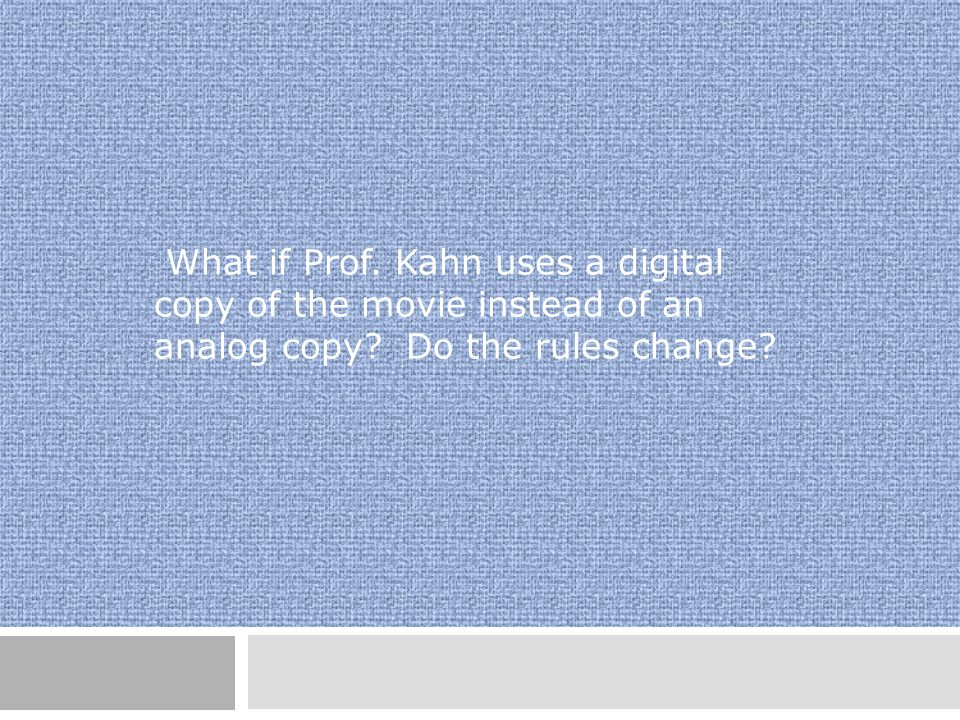 What if Prof. Kahn uses a digital copy of the movie instead of an analog copy Do the rules change