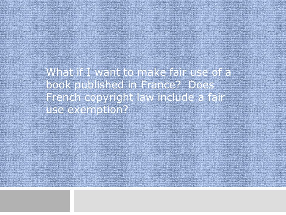 What if I want to make fair use of a book published in France.