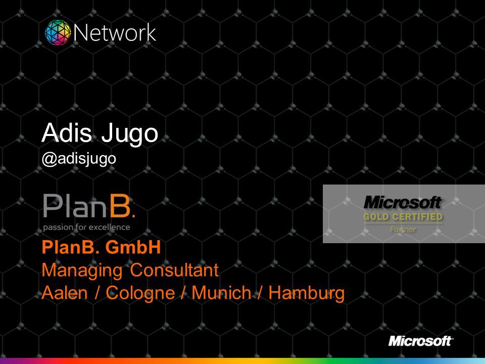 Adis Jugo @adisjugo PlanB. GmbH Managing Consultant Aalen / Cologne / Munich / Hamburg