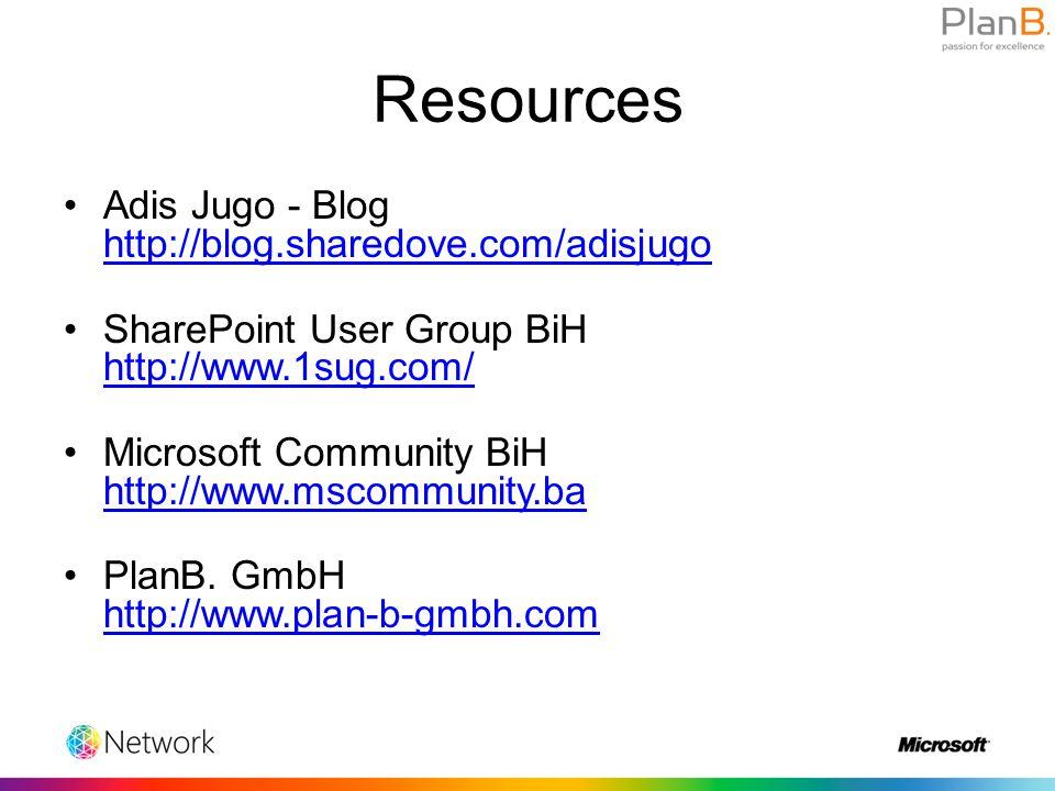 Resources Adis Jugo - Blog http://blog.sharedove.com/adisjugo http://blog.sharedove.com/adisjugo SharePoint User Group BiH http://www.1sug.com/ http://www.1sug.com/ Microsoft Community BiH http://www.mscommunity.ba http://www.mscommunity.ba PlanB.