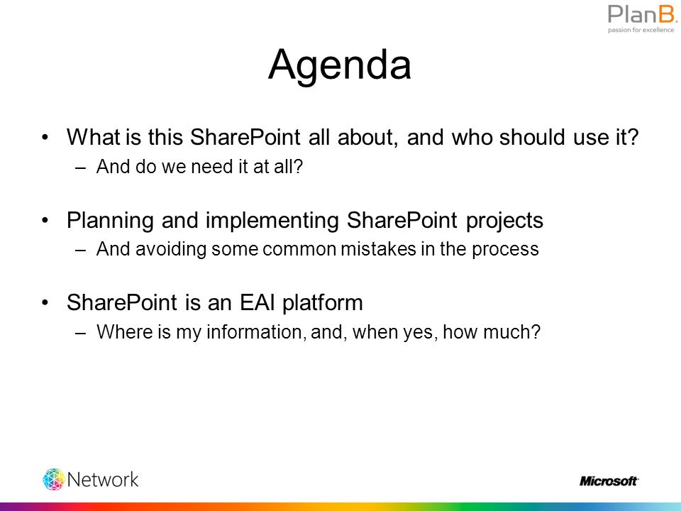 Takeaways SharePoint is a really good photocopy machine SharePoint is Facebook for companies SharePoint is an interest for the whole company, especially the management SharePoint is not an IT toy The only relevant success measure is a happy information worker