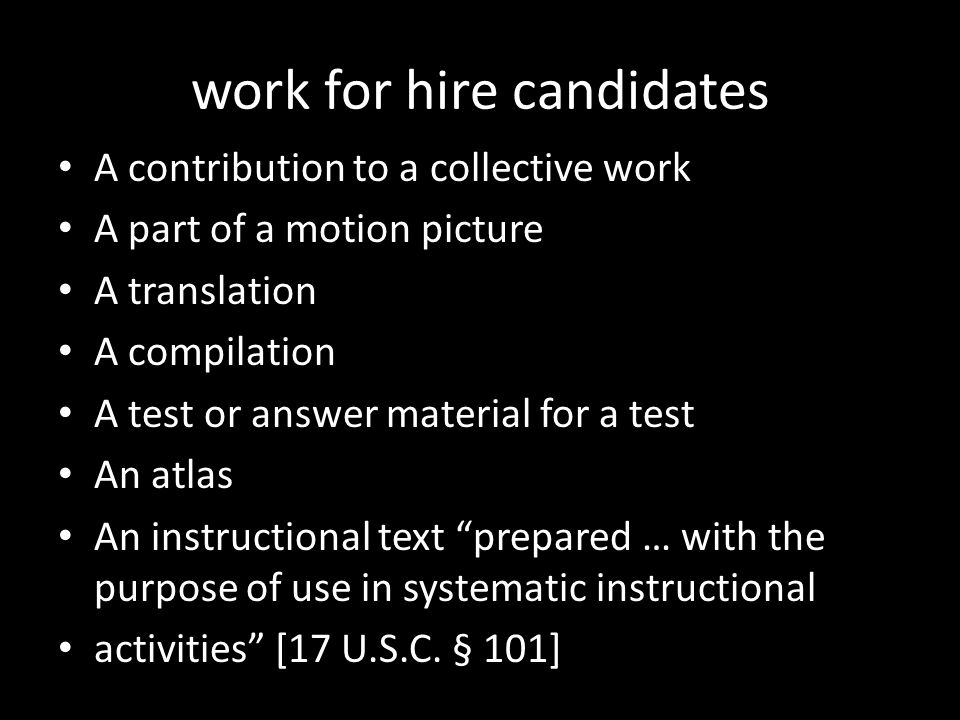work for hire candidates A contribution to a collective work A part of a motion picture A translation A compilation A test or answer material for a te