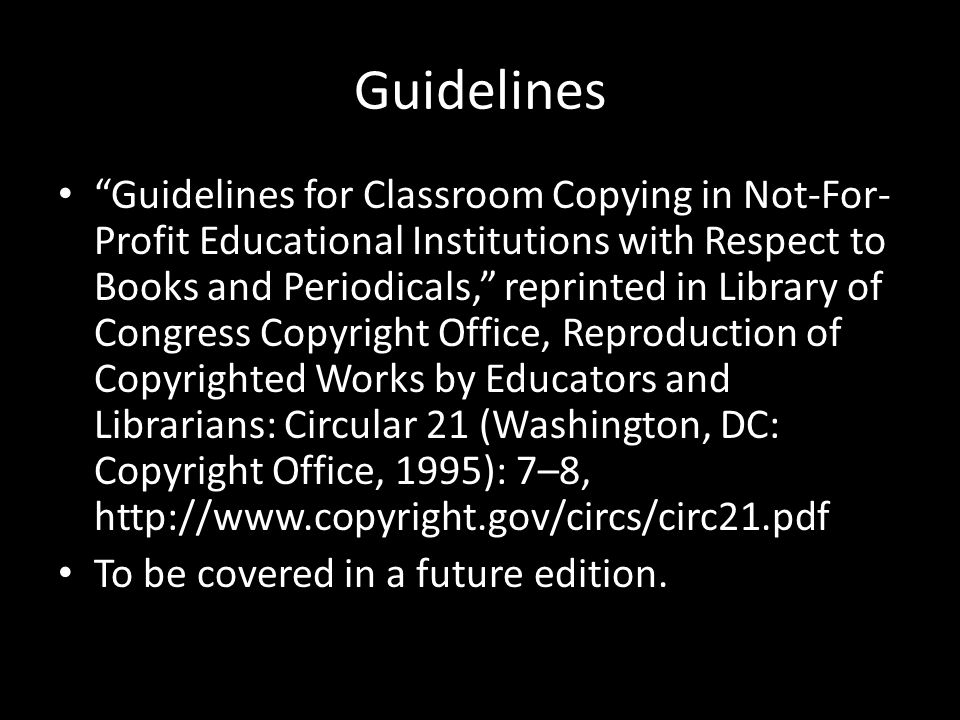 "Guidelines ""Guidelines for Classroom Copying in Not-For- Profit Educational Institutions with Respect to Books and Periodicals,"" reprinted in Library"