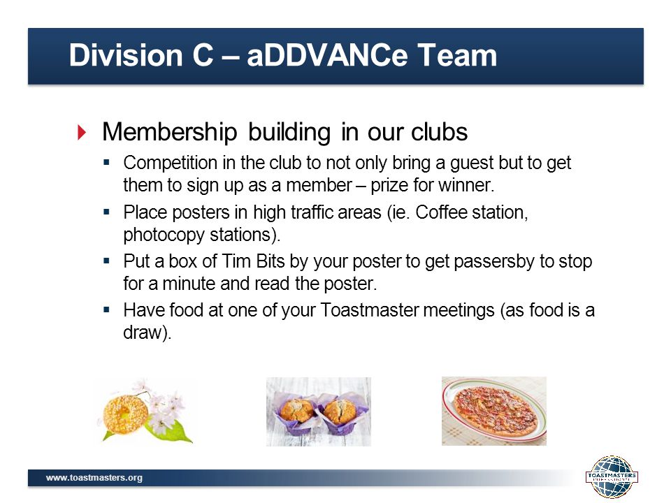 www.toastmasters.org  Membership building in our clubs  Competition in the club to not only bring a guest but to get them to sign up as a member – p