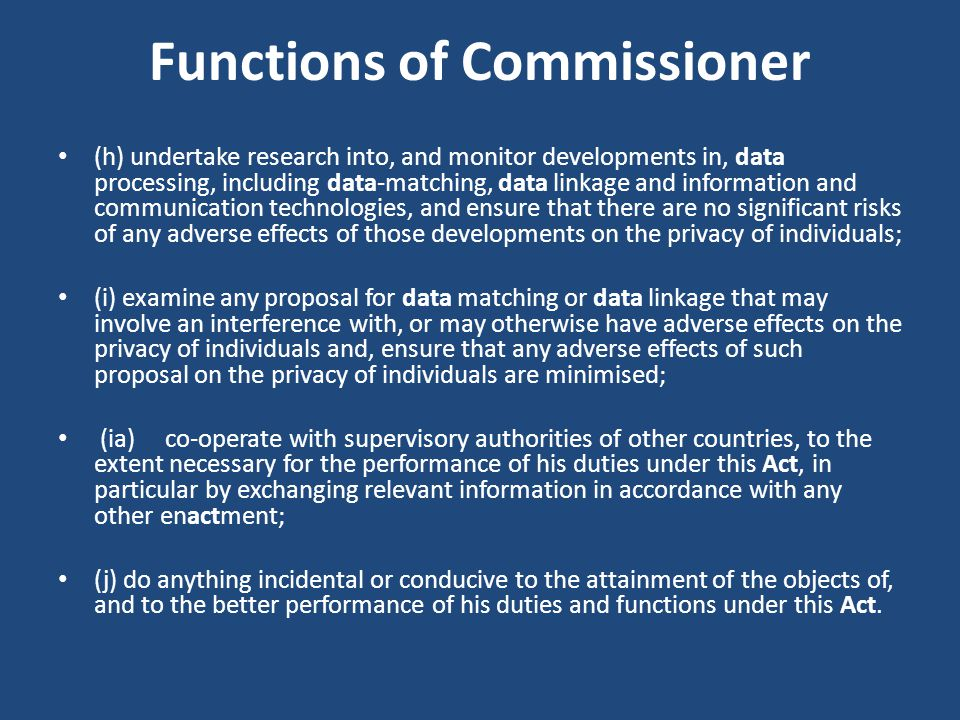 Functions of Commissioner (h) undertake research into, and monitor developments in, data processing, including data-matching, data linkage and informa