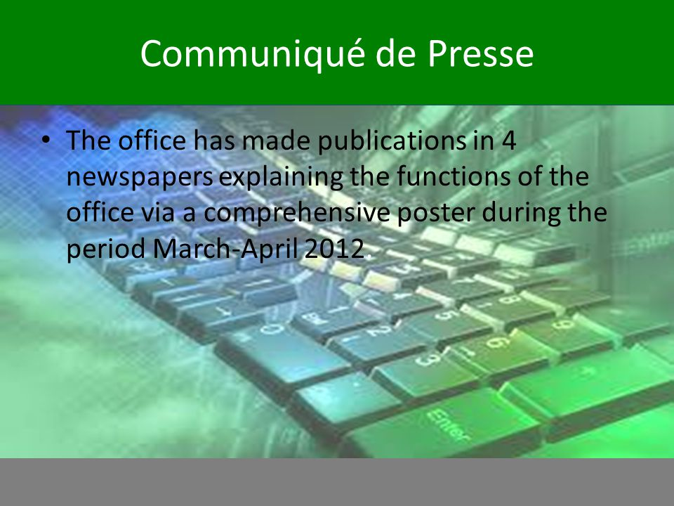 Communiqué de Presse The office has made publications in 4 newspapers explaining the functions of the office via a comprehensive poster during the per