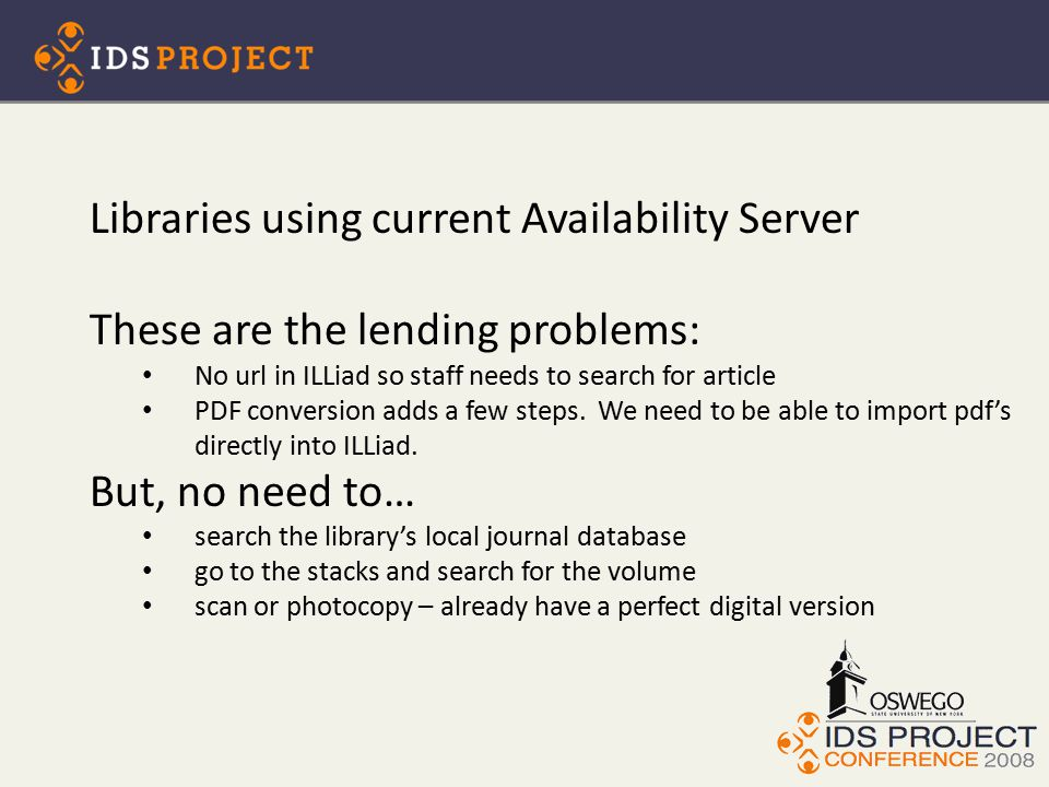 Libraries using current Availability Server These are the lending problems: No url in ILLiad so staff needs to search for article PDF conversion adds a few steps.