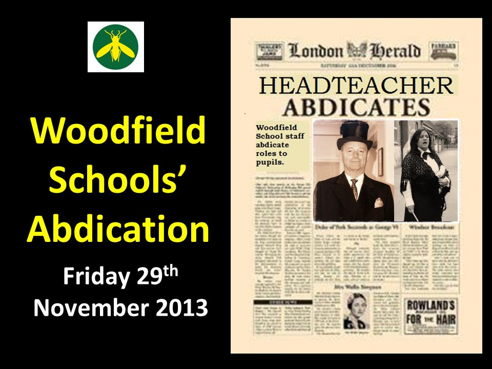 Woodfield Schools' Abdication Day Head teacher Deputy Head teacher Assistant Head teacher School Business Manager School Secretary Assistant Site Manager Senior Dinner Supervisor ICT Subject Leader Class teacher Higher Level / Teaching Assistant You can only apply for 1 job!!