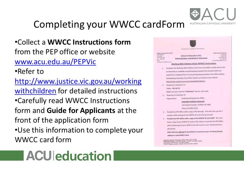 Completing your WWCC cardForm Collect a WWCC Instructions form from the PEP office or website www.acu.edu.au/PEPVic www.acu.edu.au/PEPVic Refer to htt