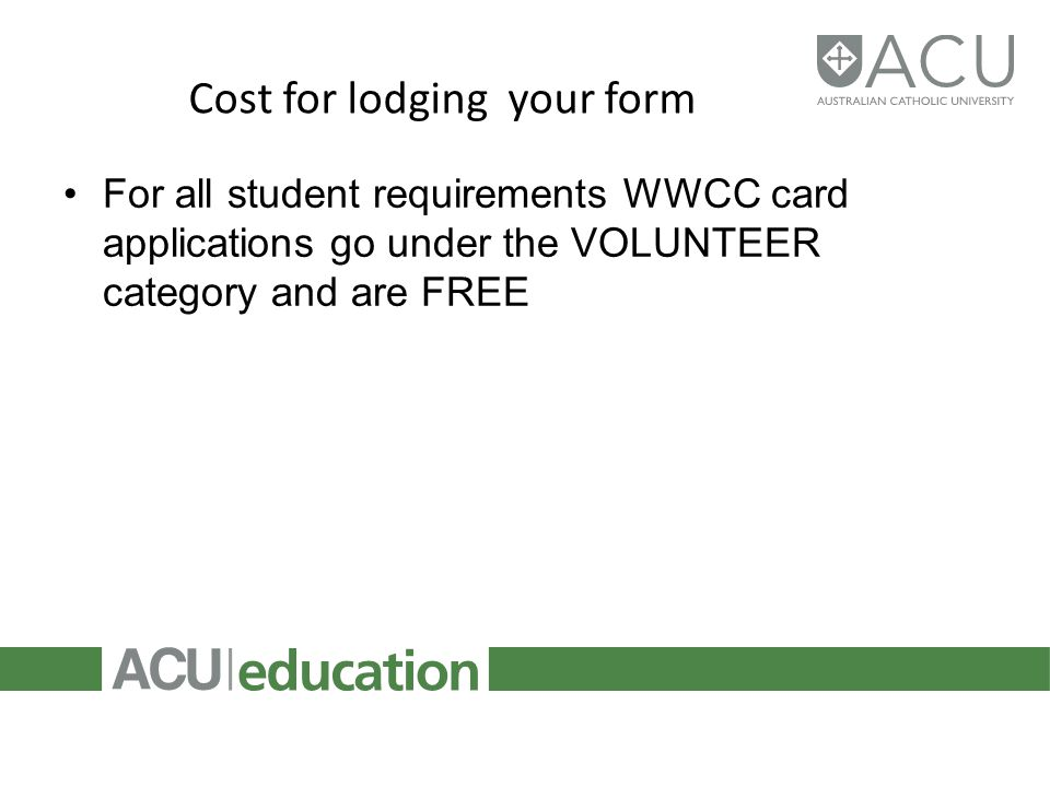Cost for lodging your form For all student requirements WWCC card applications go under the VOLUNTEER category and are FREE