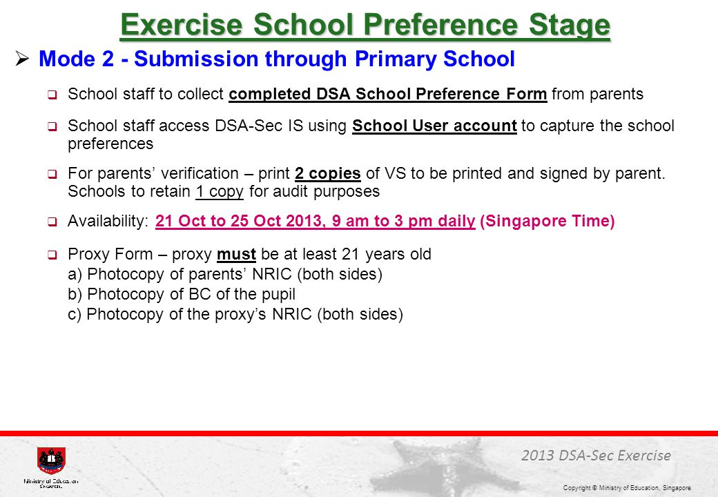  Mode 2 - Submission through Primary School  School staff to collect completed DSA School Preference Form from parents  School staff access DSA-Sec