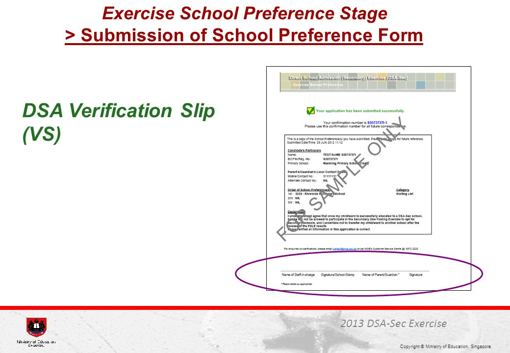 Copyright © Ministry of Education, Singapore. DSA Verification Slip (VS) Exercise School Preference Stage > Submission of School Preference Form 2013