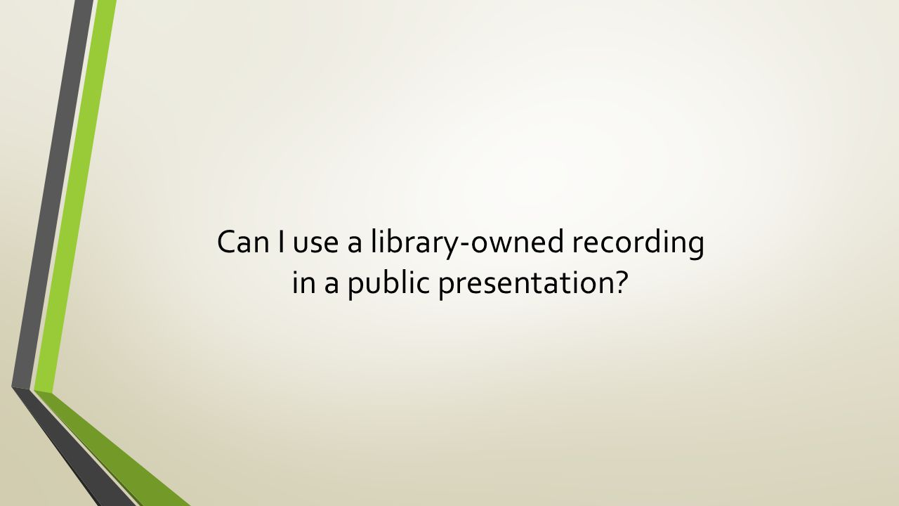 Can I use a library-owned recording in a public presentation?