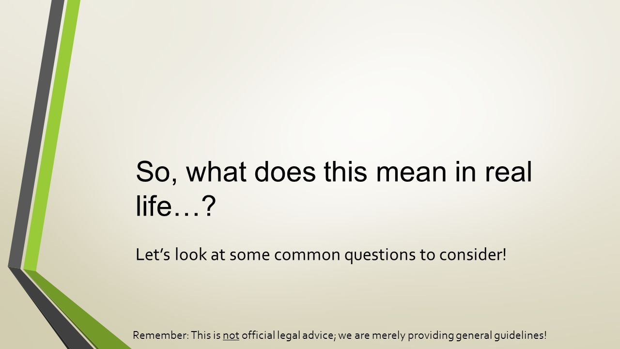 So, what does this mean in real life…. Let's look at some common questions to consider.