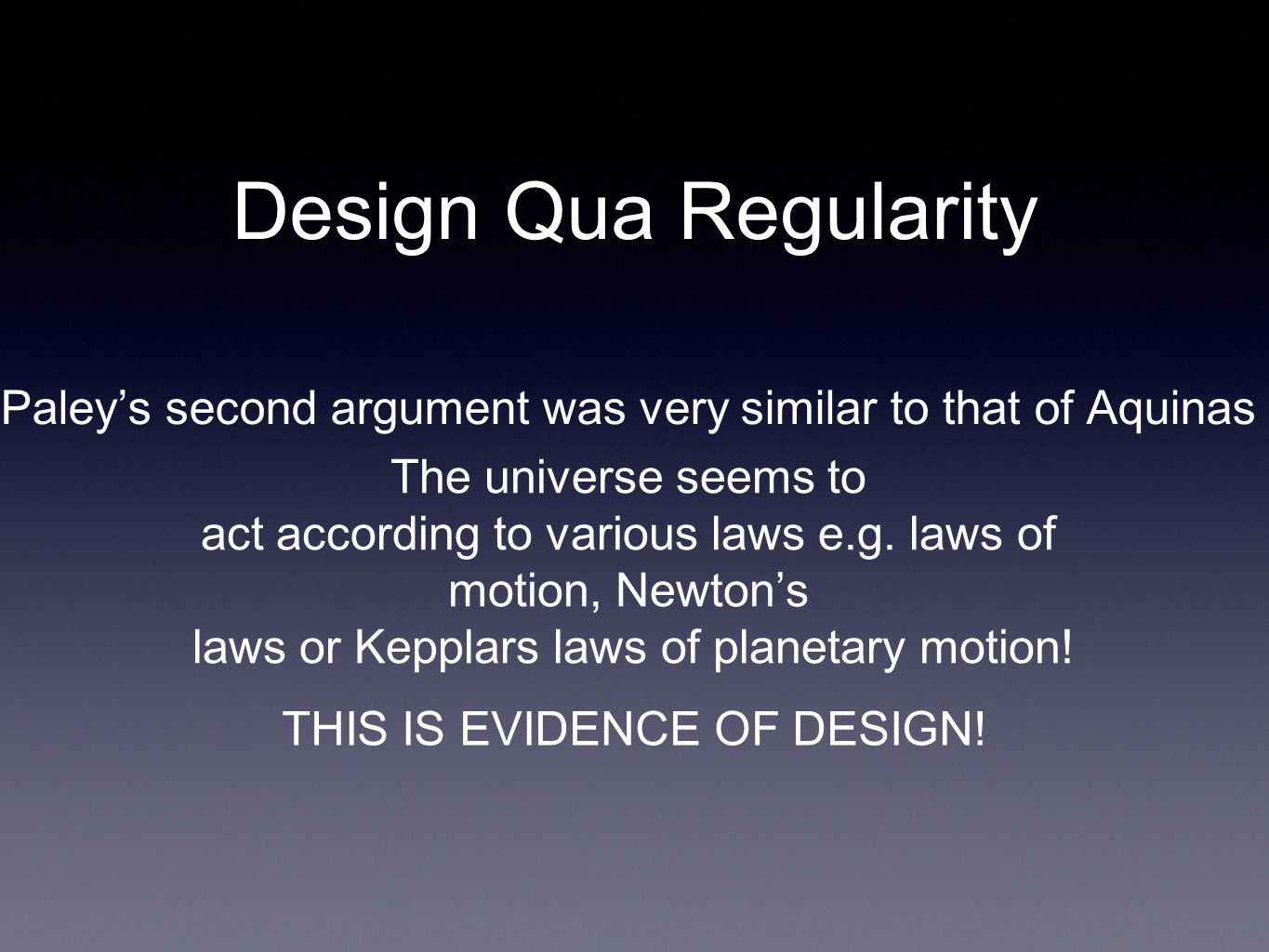 Design Qua Regularity Paley's second argument was very similar to that of Aquinas The universe seems to act according to various laws e.g.