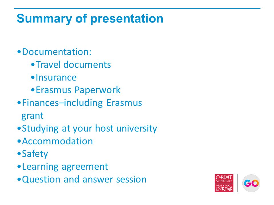 Summary of presentation Documentation: Travel documents Insurance Erasmus Paperwork Finances–including Erasmus grant Studying at your host university
