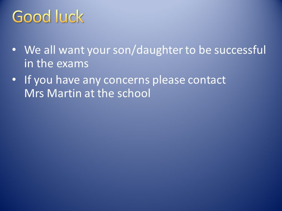 We all want your son/daughter to be successful in the exams If you have any concerns please contact Mrs Martin at the school