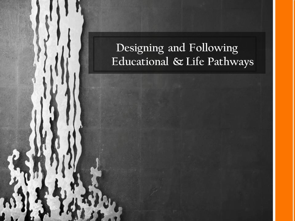 Designing and Following Educational & Life Pathways