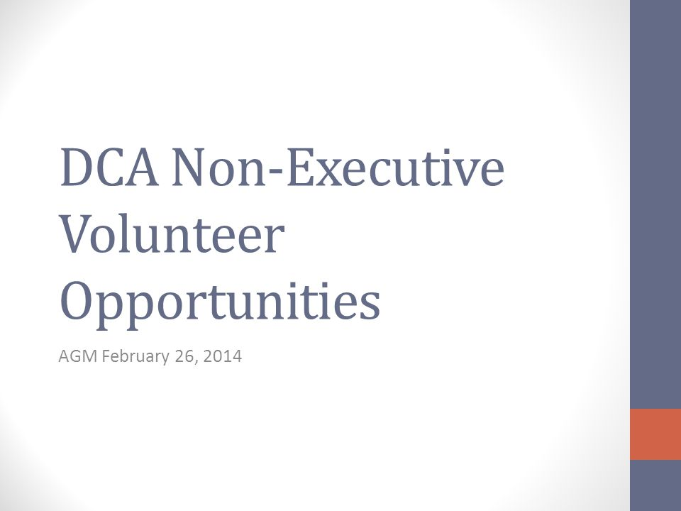 DCA Non-Executive Volunteer Opportunities AGM February 26, 2014