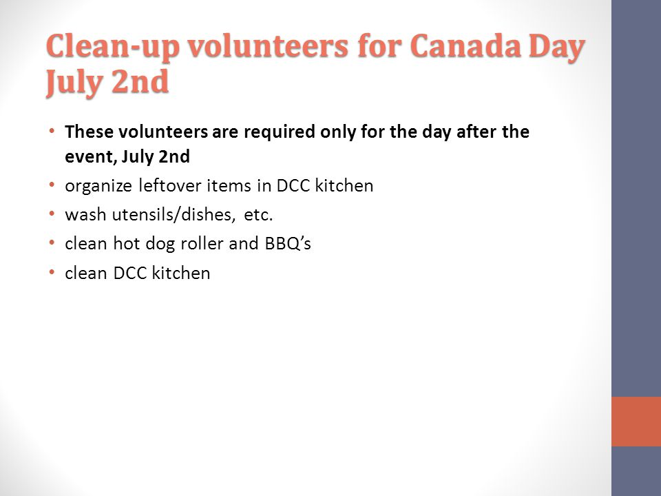 These volunteers are required only for the day after the event, July 2nd organize leftover items in DCC kitchen wash utensils/dishes, etc.